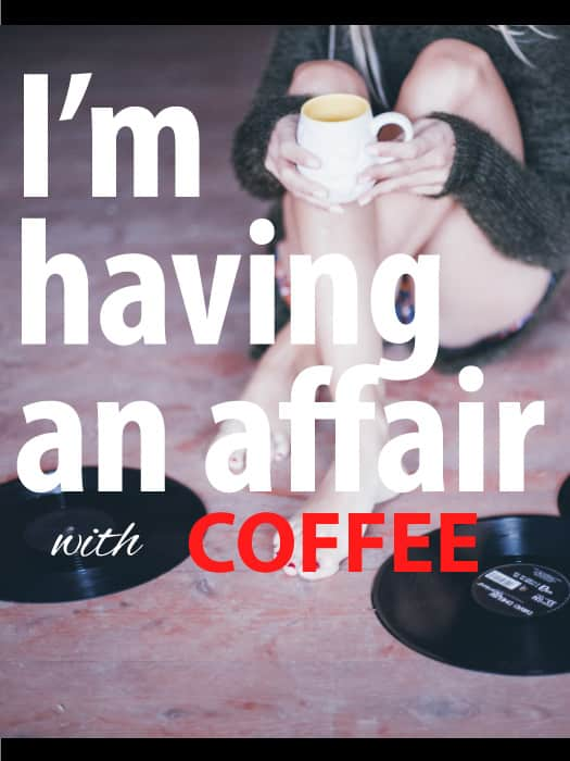 I'm having an affair with coffee