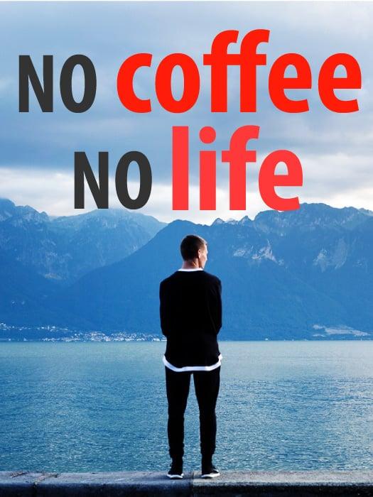 No coffee, no life