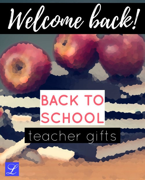 Ideas for Back to School Teacher Gifts.