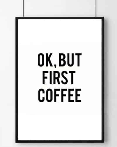 OK, But First Coffee Art Print
