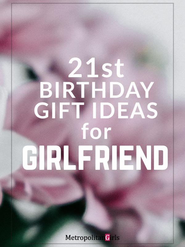 Best 21st Birthday Gifts For Girlfriend