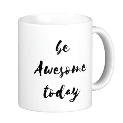 Be Awesome Today Mug (Dorm room ideas for girls college)