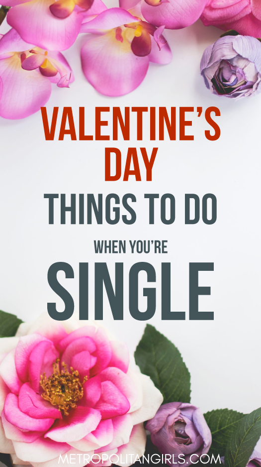 Things to do on Valentine's Day for Single Women and Men 2018