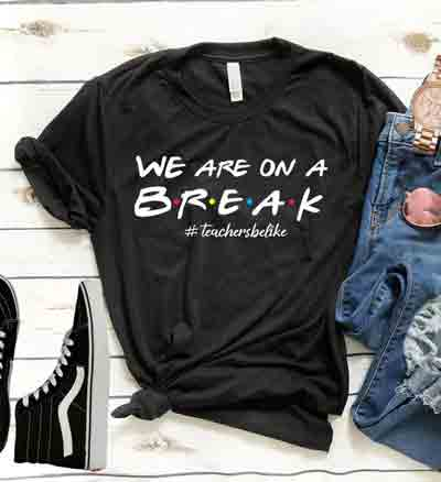 We Are on A Break Funny T-shirt | End-of-Year-Ideas-Gifts-For-Teachers