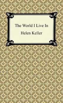 The World I Live In | Helen Keller Biography