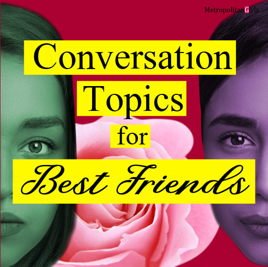 Featured image for this article. Conversation Topics for Best Friends in black text highlighted in bright yellow. Behind the text are two female faces colorized in purple and teal. The backdrop is a big pink rose and solid maroon background.