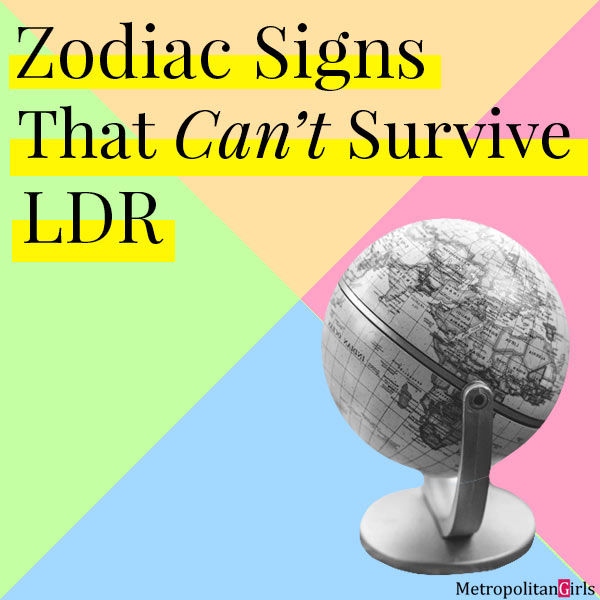 Featured image for this article. The text reads Zodiac Signs That Can't Survive LDR (Long-Distance Relationship)