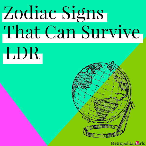 Featured image for this article. The text reads Zodiac Signs That Can Survive LDR (Long-Distance Relationship)
