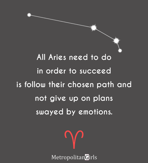 All Aries need to do in order to succeed is to follow their chosen path and not give up on plans swayed by emotions - aries quote